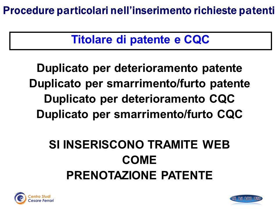Titolare di patente e CQC Duplicato per deterioramento patente Duplicato per smarrimento/furto patente Duplicato per deterioramento CQC Duplicato per