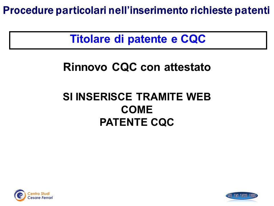Rinnovo CQC con attestato SI INSERISCE TRAMITE WEB COME PATENTE CQC Procedure particolari nell'inserimento richieste patenti Titolare di patente e CQC