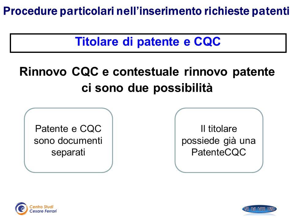Rinnovo CQC e contestuale rinnovo patente ci sono due possibilità Procedure particolari nell'inserimento richieste patenti Titolare di patente e CQC I