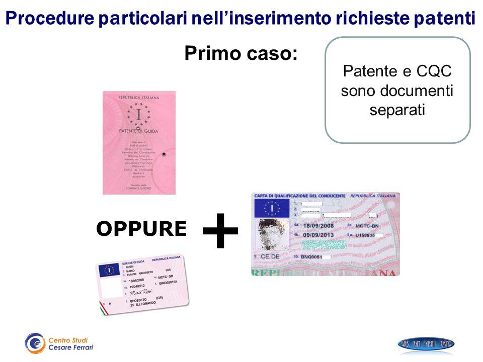 OPPURE + Procedure particolari nell'inserimento richieste patenti Patente e CQC sono documenti separati Primo caso: