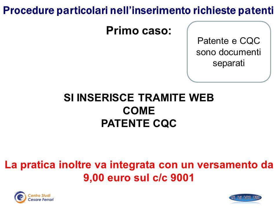 Procedure particolari nell'inserimento richieste patenti Patente e CQC sono documenti separati Primo caso: SI INSERISCE TRAMITE WEB COME PATENTE CQC L
