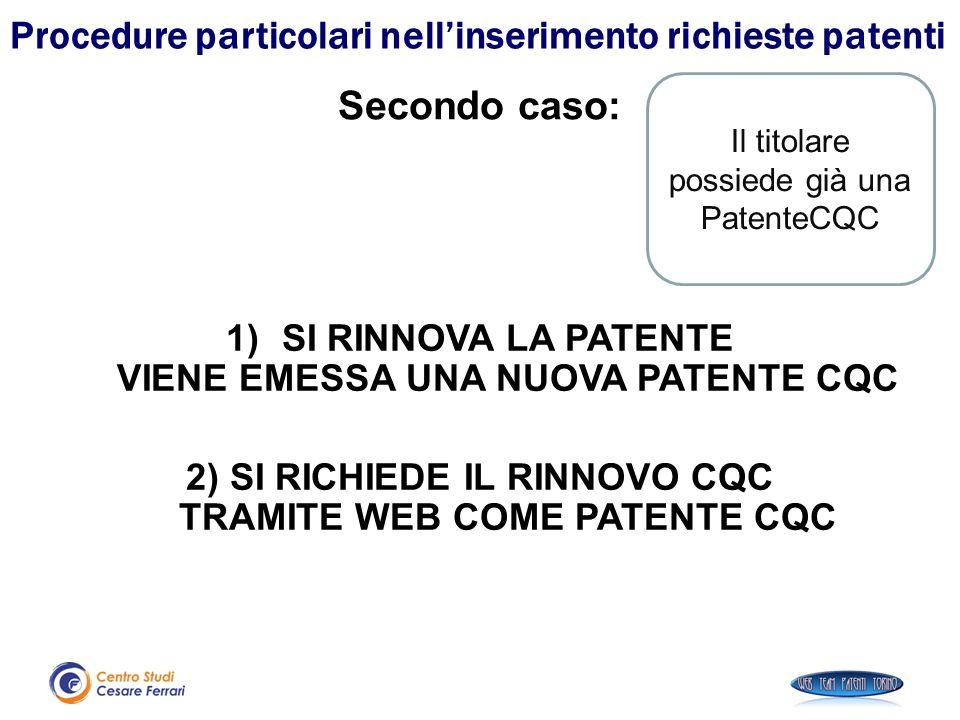 Procedure particolari nell'inserimento richieste patenti Secondo caso: Il titolare possiede già una PatenteCQC 1)SI RINNOVA LA PATENTE VIENE EMESSA UN