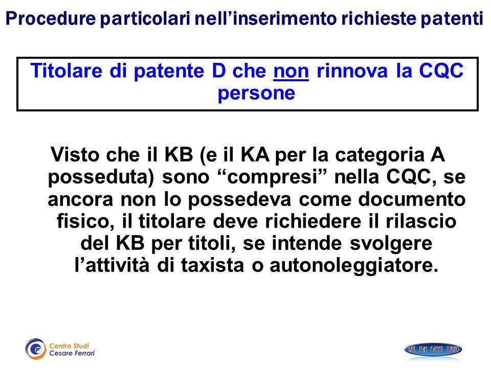 """Titolare di patente D che non rinnova la CQC persone Visto che il KB (e il KA per la categoria A posseduta) sono """"compresi"""" nella CQC, se ancora non l"""