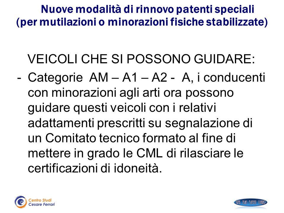 Nuove modalità di rinnovo patenti speciali (per mutilazioni o minorazioni fisiche stabilizzate) VEICOLI CHE SI POSSONO GUIDARE: -Categorie AM – A1 – A