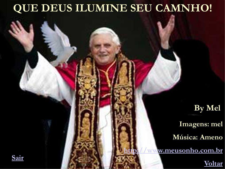 By Mel Imagens: mel Música: Ameno http://www.meusonho.com.br Voltar Sair QUE DEUS ILUMINE SEU CAMNHO!