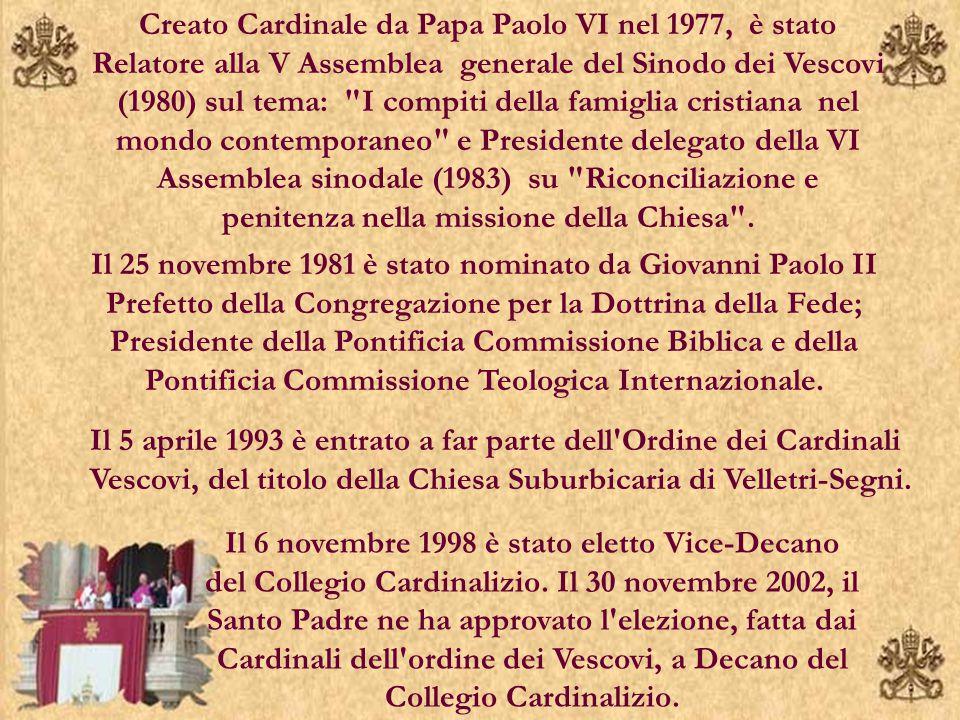 Creato Cardinale da Papa Paolo VI nel 1977, è stato Relatore alla V Assemblea generale del Sinodo dei Vescovi (1980) sul tema: I compiti della famiglia cristiana nel mondo contemporaneo e Presidente delegato della VI Assemblea sinodale (1983) su Riconciliazione e penitenza nella missione della Chiesa .
