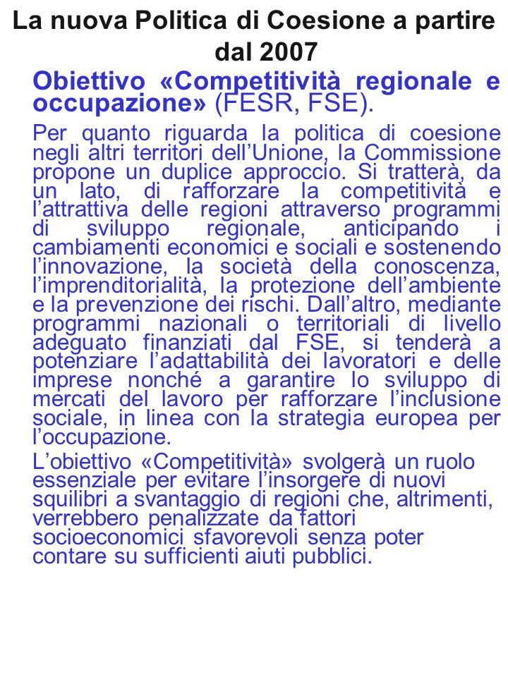 La nuova Politica di Coesione a partire dal 2007 Obiettivo «Competitività regionale e occupazione» (FESR, FSE). Per quanto riguarda la politica di coe