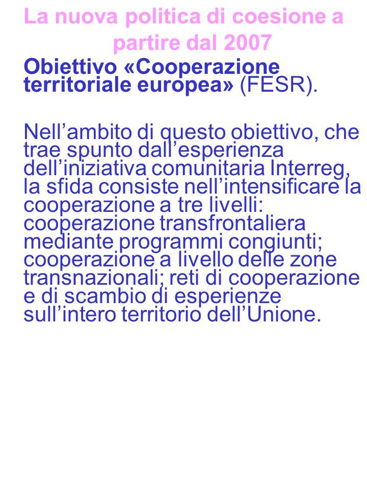 La nuova politica di coesione a partire dal 2007 Obiettivo «Cooperazione territoriale europea» (FESR). Nell'ambito di questo obiettivo, che trae spunt