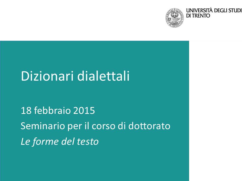 Dizionari dialettali 18 febbraio 2015 Seminario per il corso di dottorato Le forme del testo