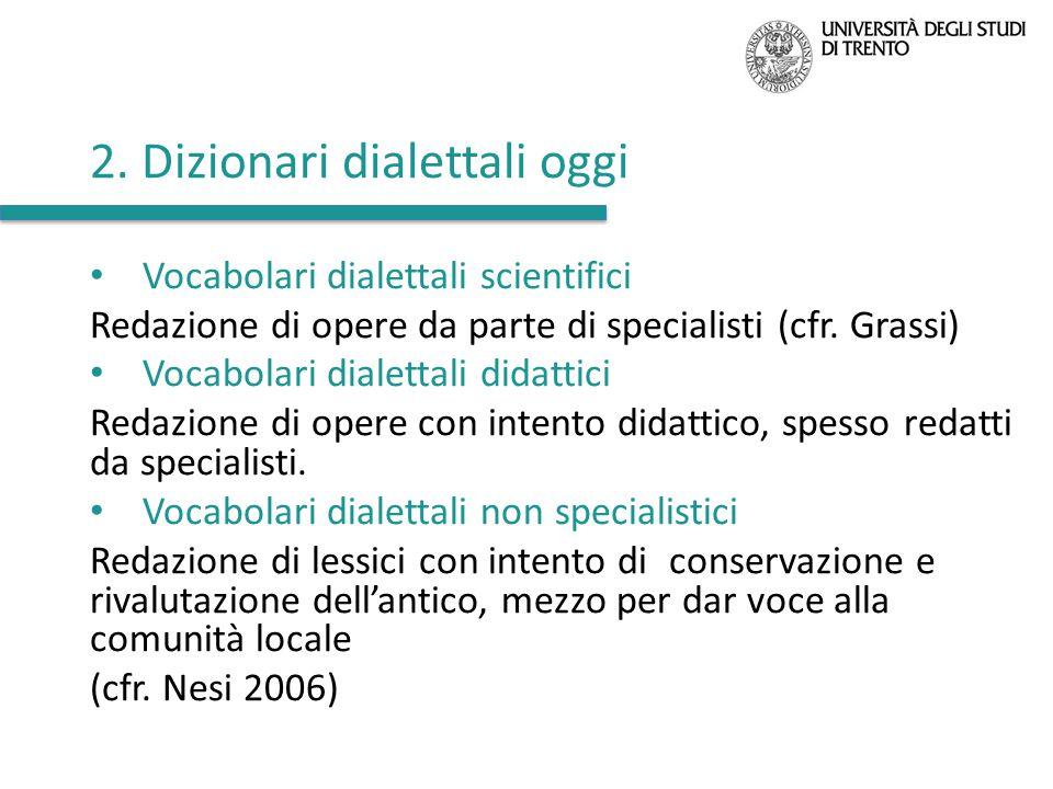 2. Dizionari dialettali oggi Vocabolari dialettali scientifici Redazione di opere da parte di specialisti (cfr. Grassi) Vocabolari dialettali didattic