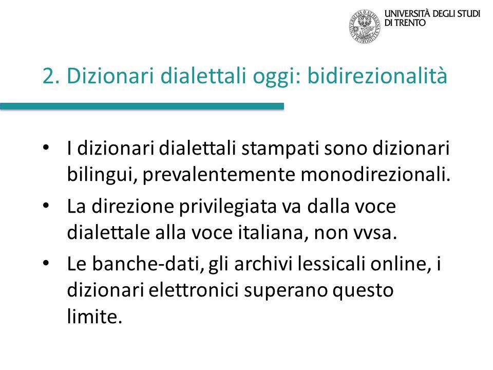 2. Dizionari dialettali oggi: bidirezionalità I dizionari dialettali stampati sono dizionari bilingui, prevalentemente monodirezionali. La direzione p