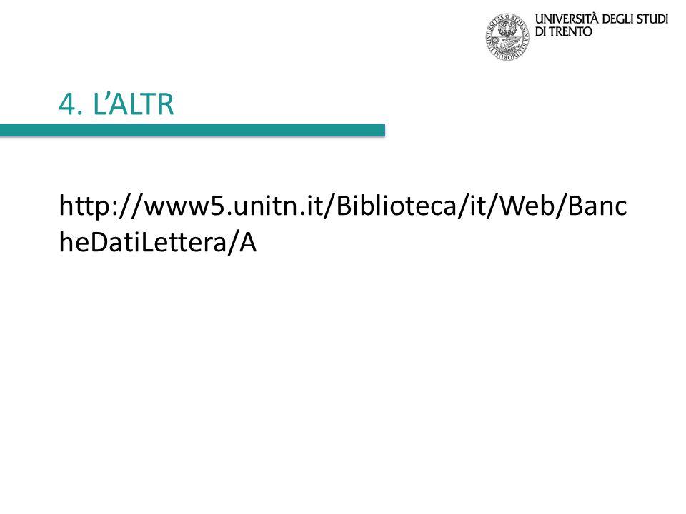 4. L'ALTR http://www5.unitn.it/Biblioteca/it/Web/Banc heDatiLettera/A
