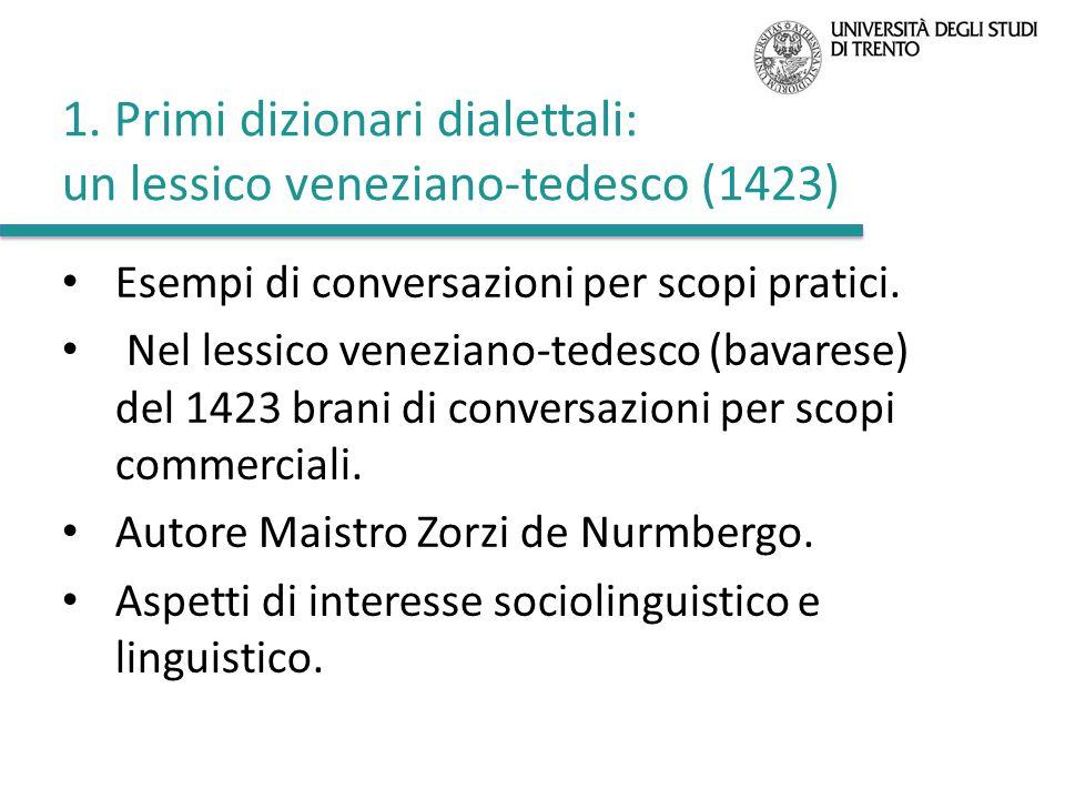 1. Primi dizionari dialettali: un lessico veneziano-tedesco (1423) Esempi di conversazioni per scopi pratici. Nel lessico veneziano-tedesco (bavarese)