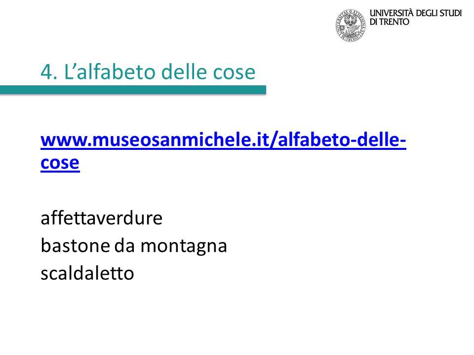 4. L'alfabeto delle cose www.museosanmichele.it/alfabeto-delle- cose affettaverdure bastone da montagna scaldaletto