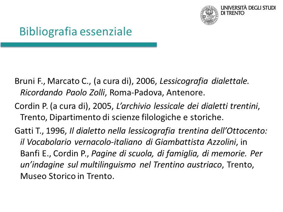 Bibliografia essenziale Bruni F., Marcato C., (a cura di), 2006, Lessicografia dialettale. Ricordando Paolo Zolli, Roma-Padova, Antenore. Cordin P. (a