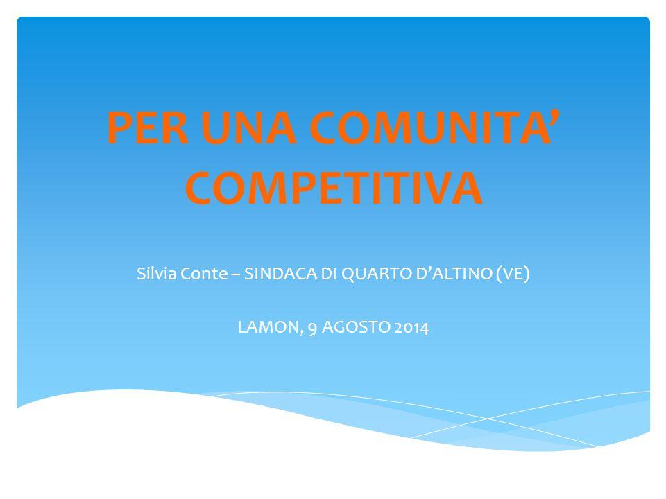 PER UNA COMUNITA' COMPETITIVA Silvia Conte – SINDACA DI QUARTO D'ALTINO (VE) LAMON, 9 AGOSTO 2014