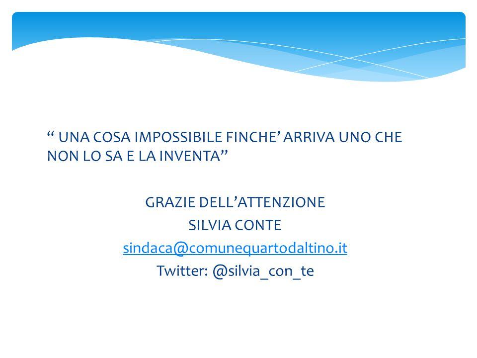 UNA COSA IMPOSSIBILE FINCHE' ARRIVA UNO CHE NON LO SA E LA INVENTA GRAZIE DELL'ATTENZIONE SILVIA CONTE sindaca@comunequartodaltino.it Twitter: @silvia_con_te