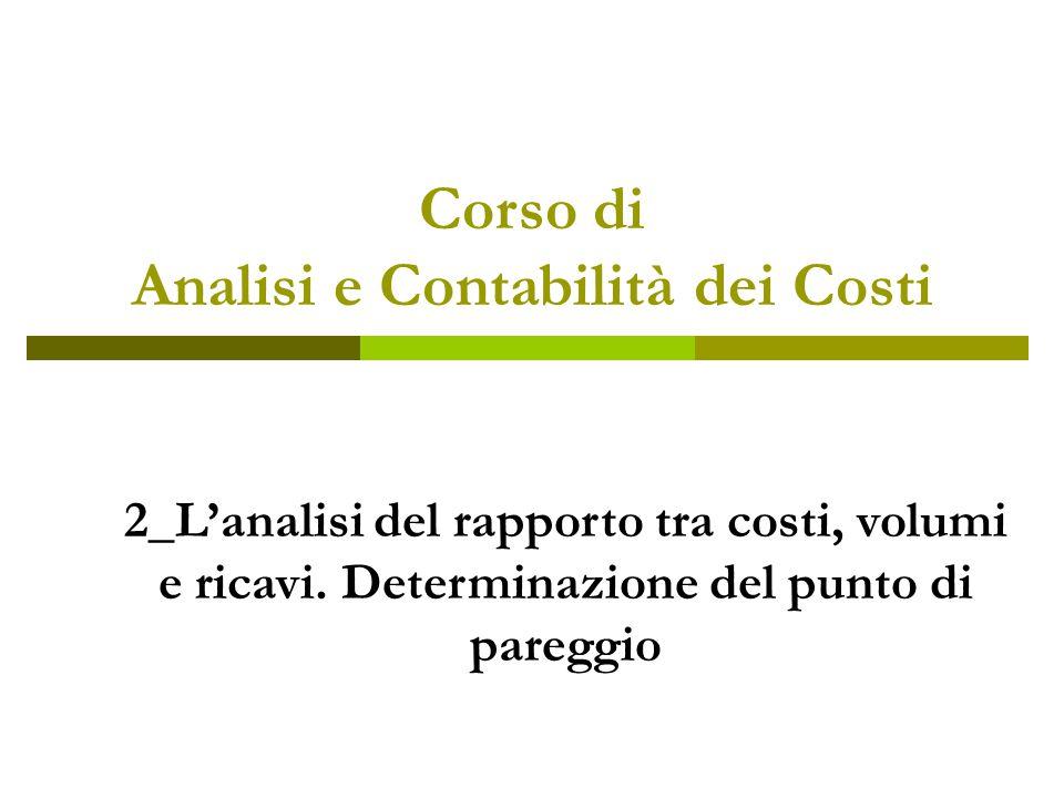 Corso di Analisi e Contabilità dei Costi 2_L'analisi del rapporto tra costi, volumi e ricavi. Determinazione del punto di pareggio