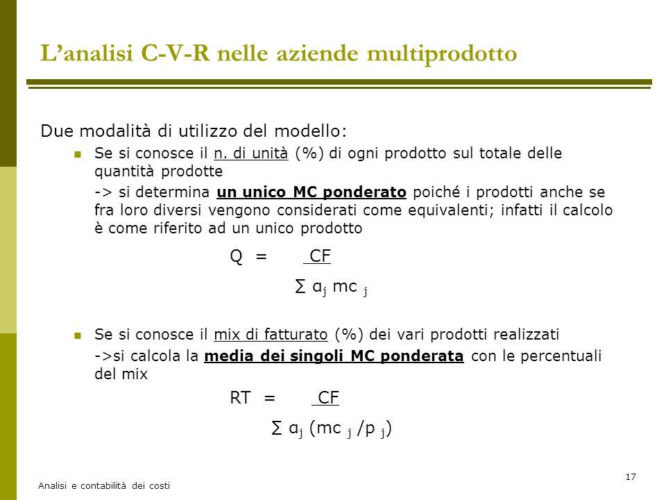 Analisi e contabilità dei costi 17 L'analisi C-V-R nelle aziende multiprodotto Due modalità di utilizzo del modello: Se si conosce il n. di unità (%)