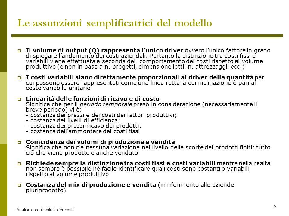 Analisi e contabilità dei costi 6 Le assunzioni semplificatrici del modello  Il volume di output (Q) rappresenta l'unico driver ovvero l'unico fattor