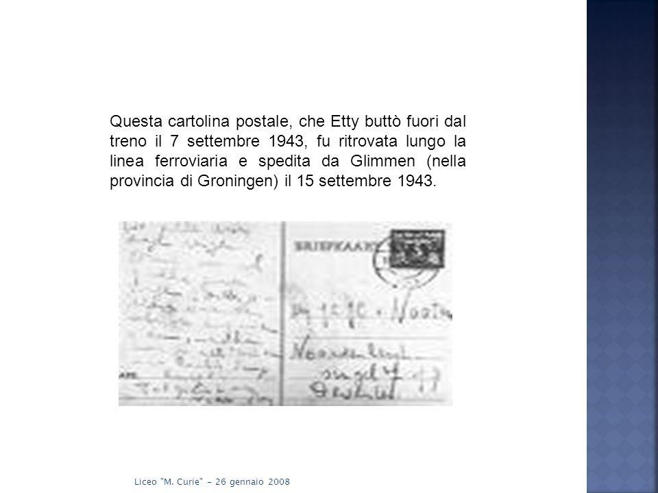 Questa cartolina postale, che Etty buttò fuori dal treno il 7 settembre 1943, fu ritrovata lungo la linea ferroviaria e spedita da Glimmen (nella provincia di Groningen) il 15 settembre 1943.