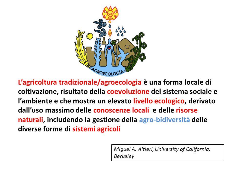 L'agricoltura tradizionale/agroecologia è una forma locale di coltivazione, risultato della coevoluzione del sistema sociale e l'ambiente e che mostra