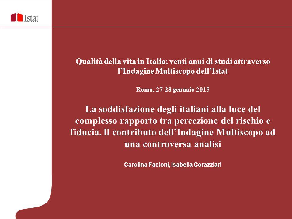 Qualità della vita in Italia: venti anni di studi attraverso l'Indagine Multiscopo dell'Istat Roma, 27-28 gennaio 2015 La soddisfazione degli italiani alla luce del complesso rapporto tra percezione del rischio e fiducia.