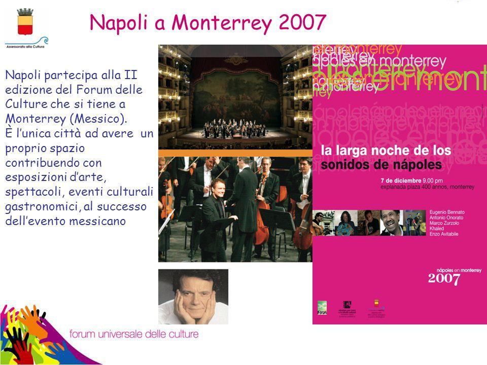 Napoli a Monterrey 2007 Napoli partecipa alla II edizione del Forum delle Culture che si tiene a Monterrey (Messico).