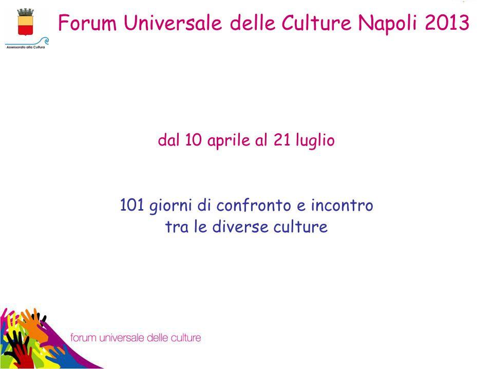 Forum Universale delle Culture Napoli 2013 dal 10 aprile al 21 luglio 101 giorni di confronto e incontro tra le diverse culture