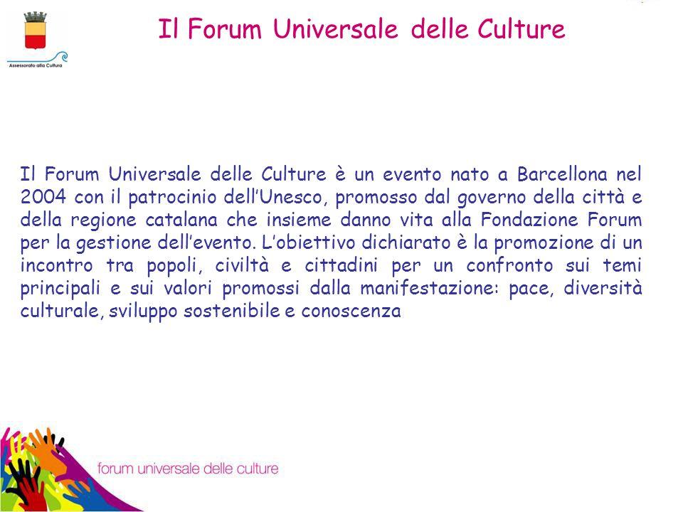 Il Forum Universale delle Culture Il Forum Universale delle Culture è un evento nato a Barcellona nel 2004 con il patrocinio dell'Unesco, promosso dal governo della città e della regione catalana che insieme danno vita alla Fondazione Forum per la gestione dell'evento.