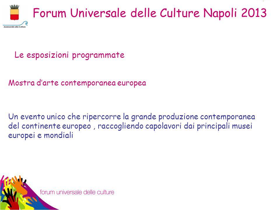 Mostra d'arte contemporanea europea Un evento unico che ripercorre la grande produzione contemporanea del continente europeo, raccogliendo capolavori dai principali musei europei e mondiali Le esposizioni programmate Forum Universale delle Culture Napoli 2013