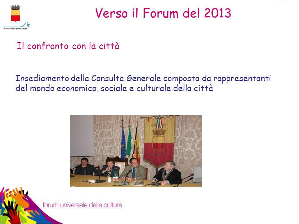 Insediamento della Consulta Generale composta da rappresentanti del mondo economico, sociale e culturale della città Il confronto con la città Verso il Forum del 2013