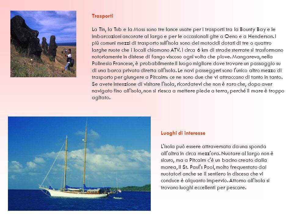 Trasporti La Tin, la Tub e la Moss sono tre lance usate per i trasporti tra la Bounty Bay e le imbarcazioni ancorate al largo e per le occasionali git
