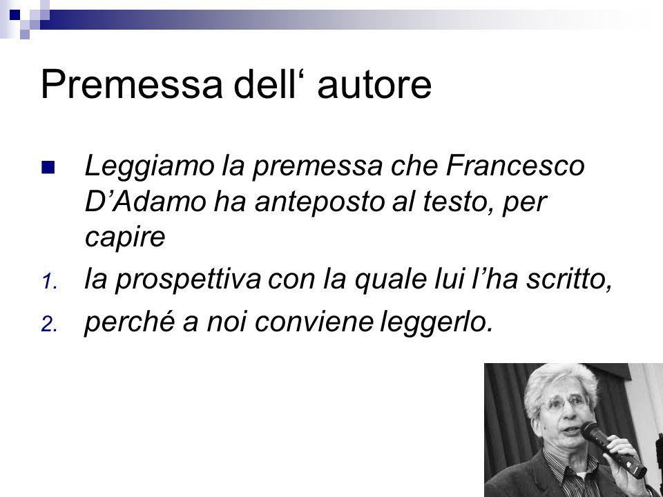 Premessa dell' autore Leggiamo la premessa che Francesco D'Adamo ha anteposto al testo, per capire 1. la prospettiva con la quale lui l'ha scritto, 2.
