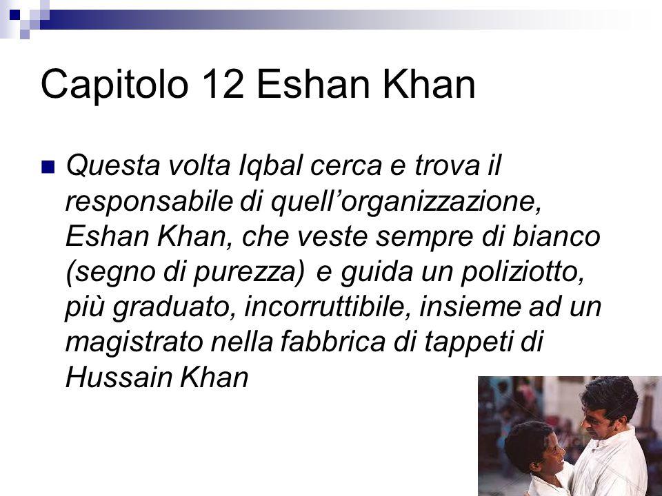 Capitolo 12 Eshan Khan Questa volta Iqbal cerca e trova il responsabile di quell'organizzazione, Eshan Khan, che veste sempre di bianco (segno di pure