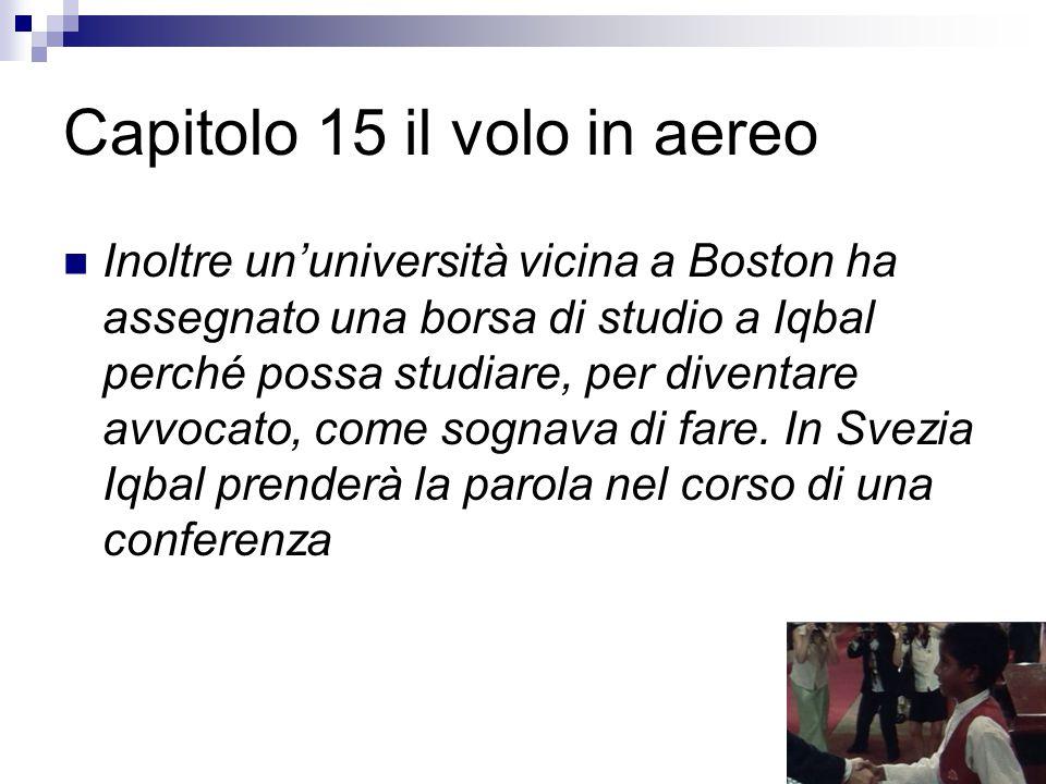 Capitolo 15 il volo in aereo Inoltre un'università vicina a Boston ha assegnato una borsa di studio a Iqbal perché possa studiare, per diventare avvoc