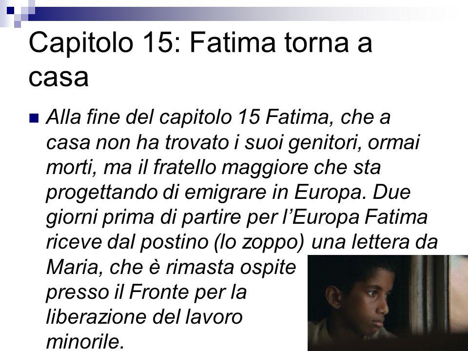 Capitolo 15: Fatima torna a casa Alla fine del capitolo 15 Fatima, che a casa non ha trovato i suoi genitori, ormai morti, ma il fratello maggiore che