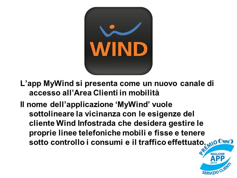 L'app MyWind si presenta come un nuovo canale di accesso all'Area Clienti in mobilità Il nome dell'applicazione 'MyWind' vuole sottolineare la vicinan