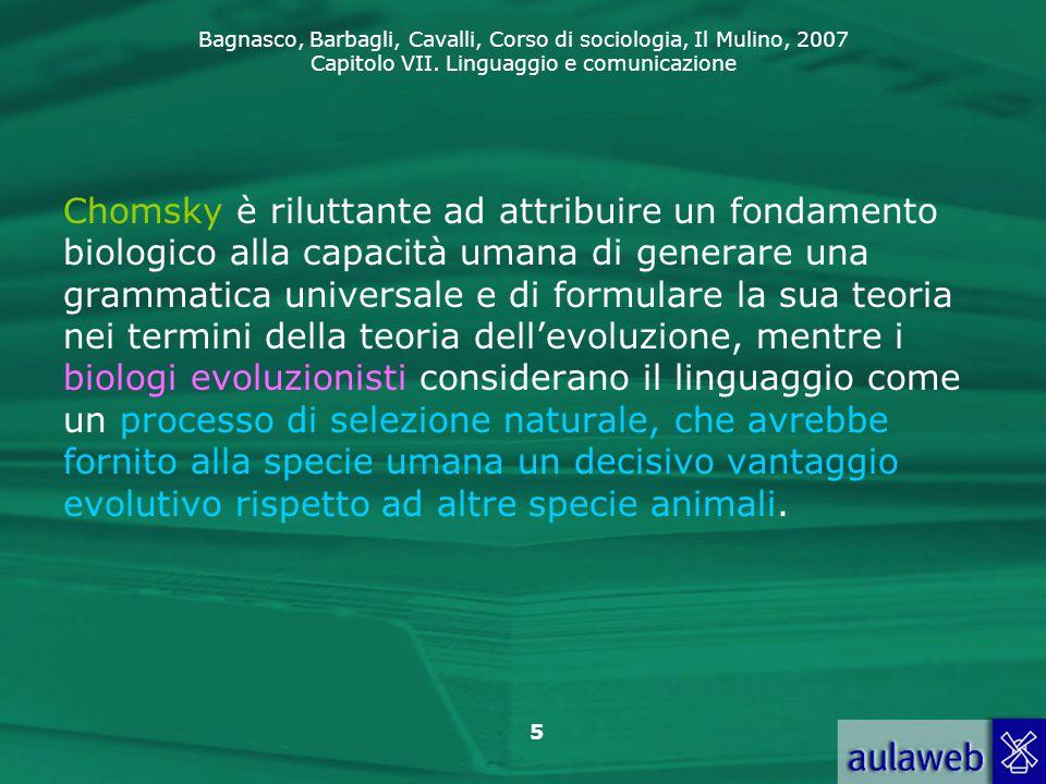 Bagnasco, Barbagli, Cavalli, Corso di sociologia, Il Mulino, 2007 Capitolo VII. Linguaggio e comunicazione 5 Chomsky è riluttante ad attribuire un fon