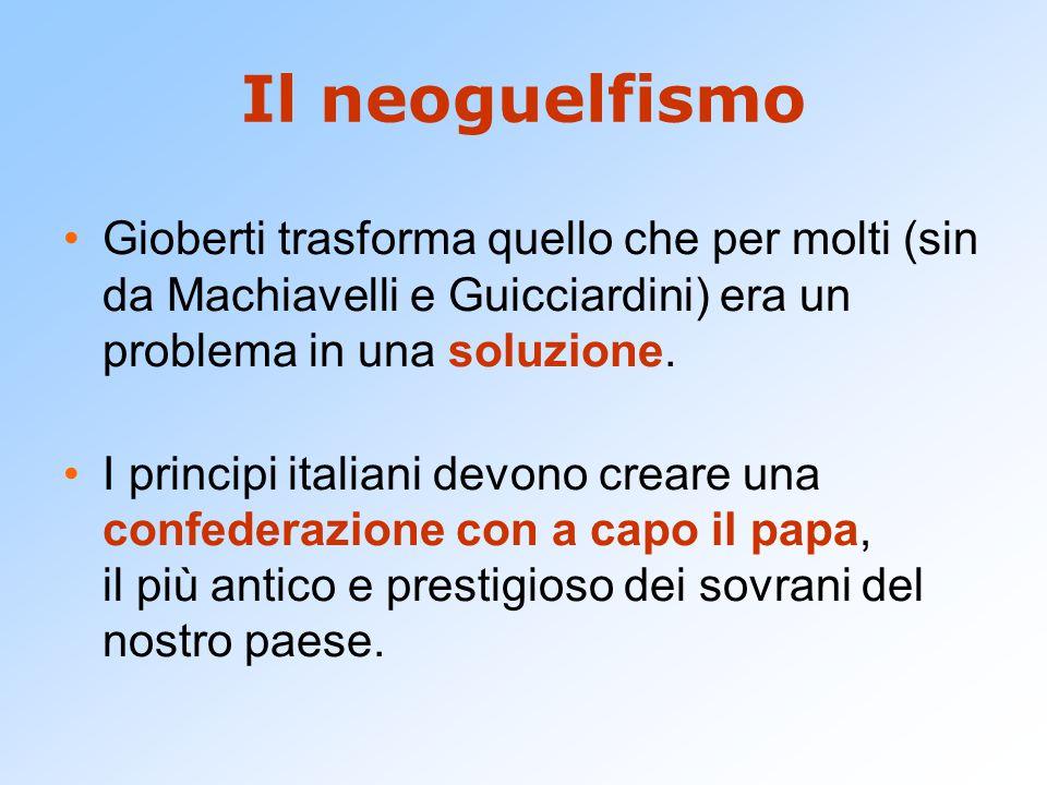 Il neoguelfismo Gioberti trasforma quello che per molti (sin da Machiavelli e Guicciardini) era un problema in una soluzione.