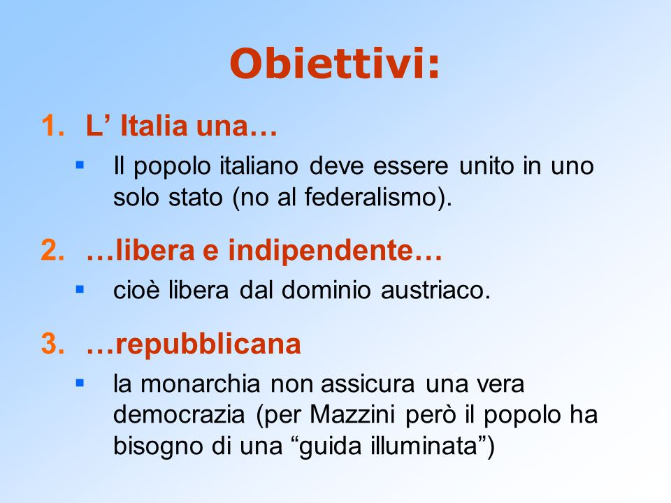 Obiettivi: 1.L' Italia una…  Il popolo italiano deve essere unito in uno solo stato (no al federalismo).