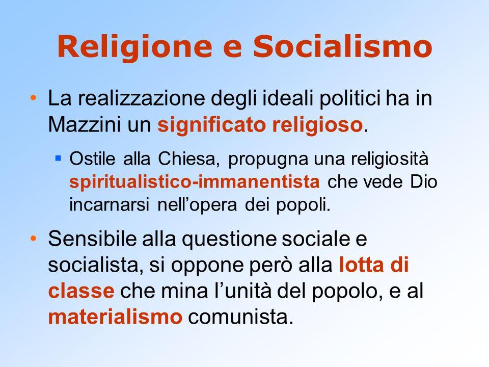 Religione e Socialismo La realizzazione degli ideali politici ha in Mazzini un significato religioso.