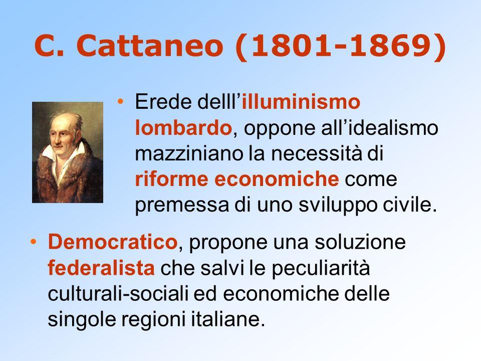 C. Cattaneo (1801-1869) Democratico, propone una soluzione federalista che salvi le peculiarità culturali-sociali ed economiche delle singole regioni