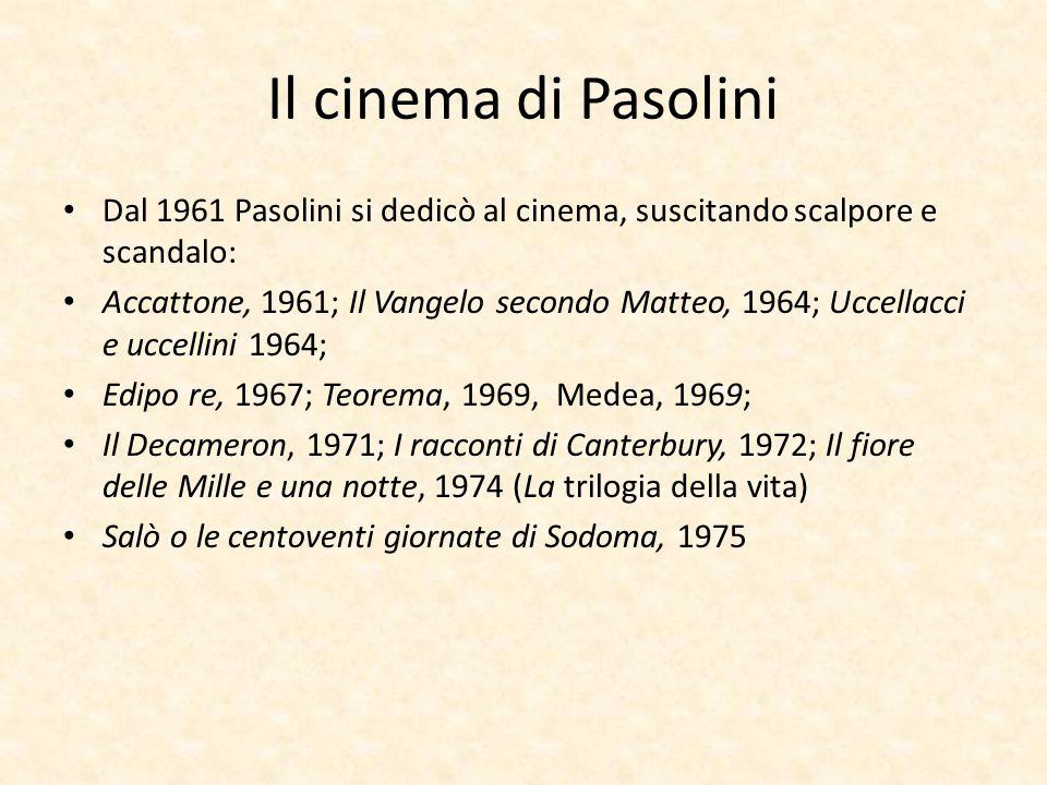 Il cinema di Pasolini Dal 1961 Pasolini si dedicò al cinema, suscitando scalpore e scandalo: Accattone, 1961; Il Vangelo secondo Matteo, 1964; Uccella
