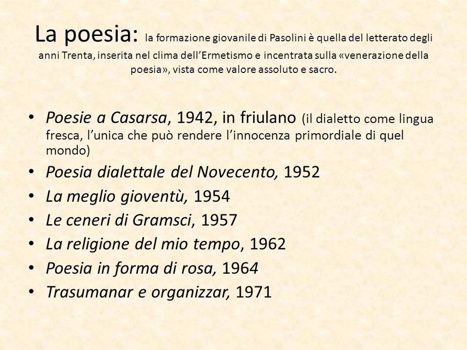 La poesia: la formazione giovanile di Pasolini è quella del letterato degli anni Trenta, inserita nel clima dell'Ermetismo e incentrata sulla «veneraz