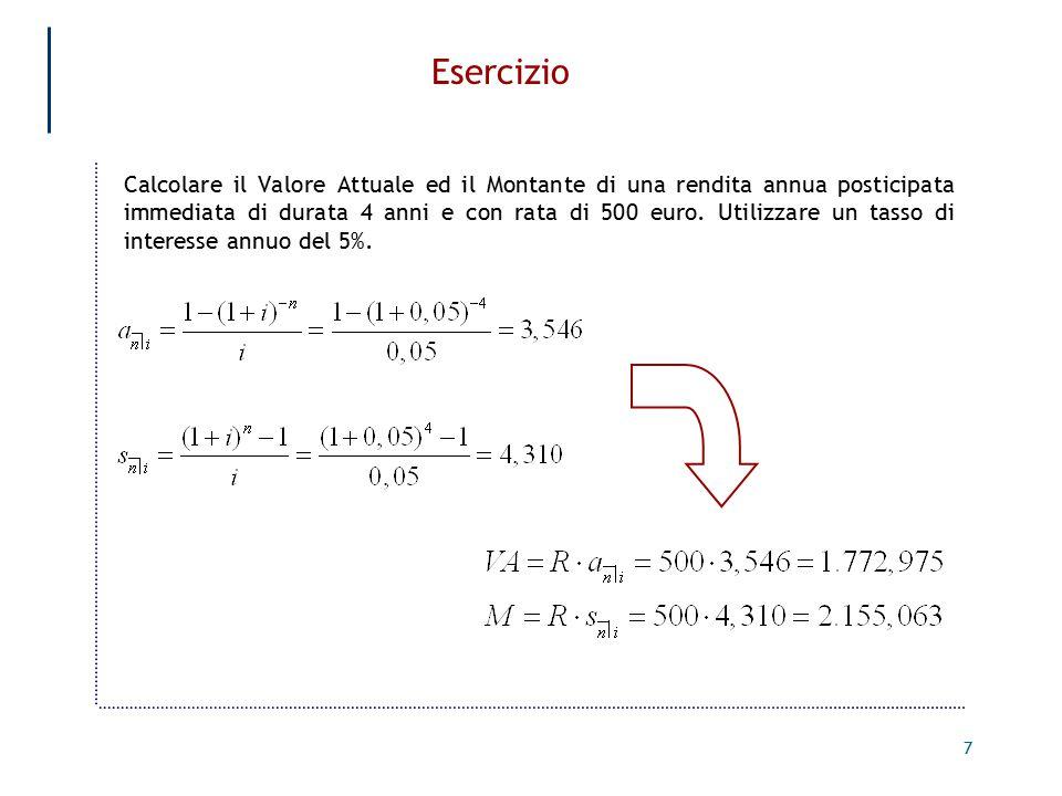 7 Esercizio Calcolare il Valore Attuale ed il Montante di una rendita annua posticipata immediata di durata 4 anni e con rata di 500 euro.