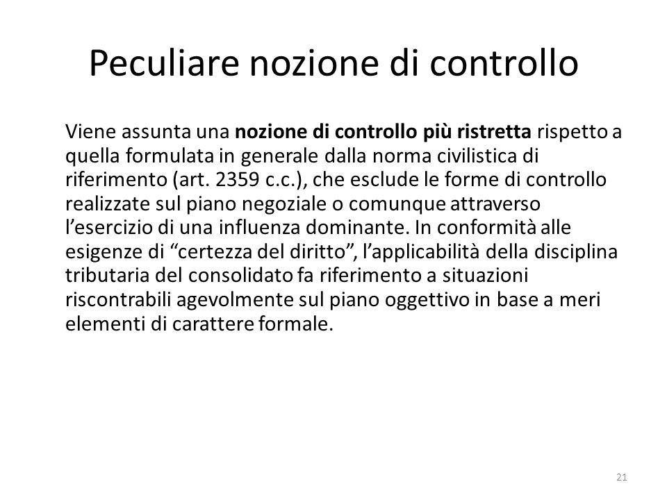 21 Peculiare nozione di controllo Viene assunta una nozione di controllo più ristretta rispetto a quella formulata in generale dalla norma civilistica di riferimento (art.
