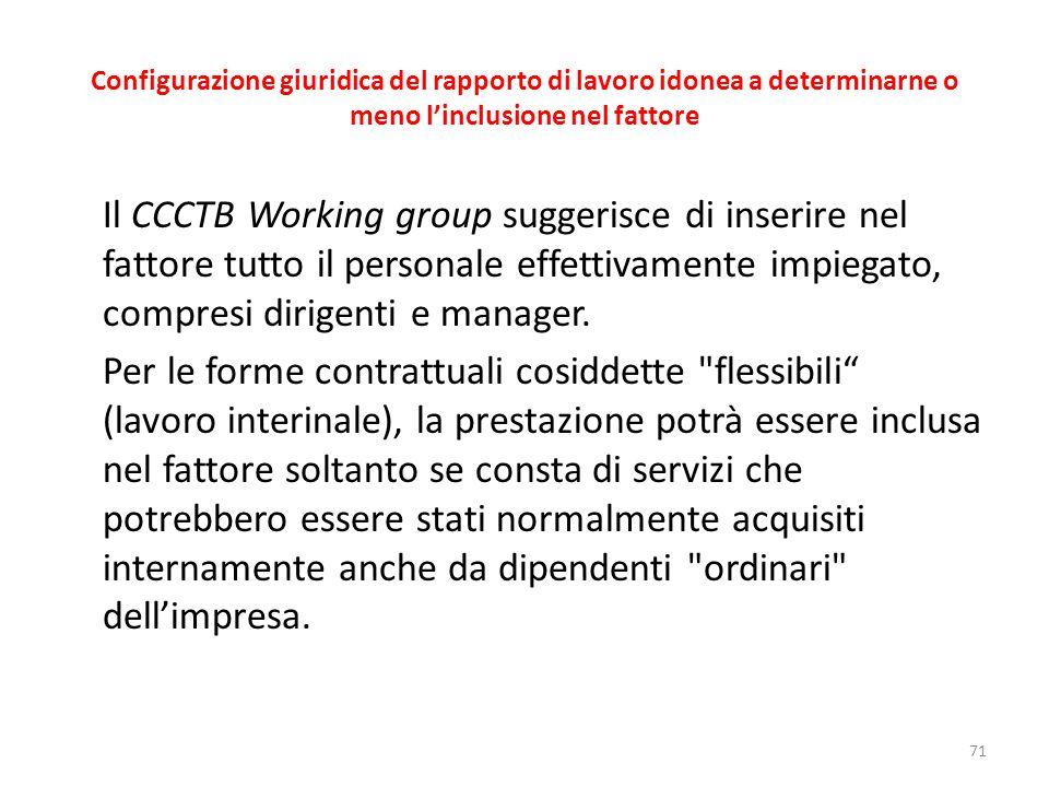 Configurazione giuridica del rapporto di lavoro idonea a determinarne o meno l'inclusione nel fattore Il CCCTB Working group suggerisce di inserire nel fattore tutto il personale effettivamente impiegato, compresi dirigenti e manager.