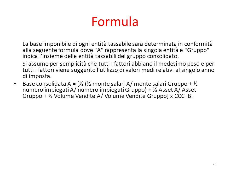 Formula La base imponibile di ogni entità tassabile sarà determinata in conformità alla seguente formula dove A rappresenta la singola entità e Gruppo indica l'insieme delle entità tassabili del gruppo consolidato.