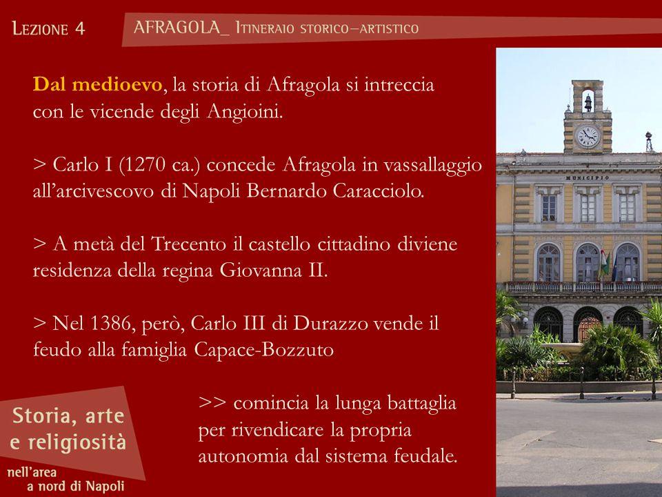 Dal medioevo, la storia di Afragola si intreccia con le vicende degli Angioini.